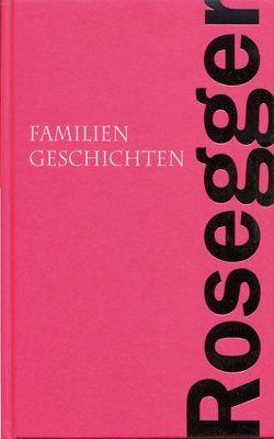 Familiengeschichten von Rosegger,  Peter