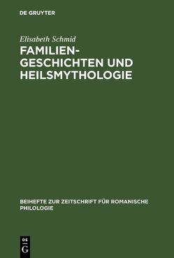 Familiengeschichten und Heilsmythologie von Schmid,  Elisabeth
