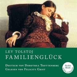 Familienglück von Grist,  Felicity, Tolstoj,  Lev, Trottenberg,  Dorothea