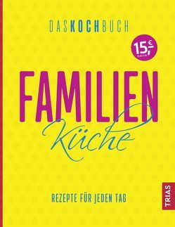 Familienküche – Das Kochbuch von Beck,  Anne