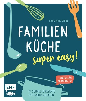 Familienküche – super easy! von Wetzstein,  Cora