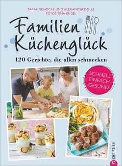 Familienküchenglück von Engel,  Tina, Sarah Schocke,  Alexander Dölle und