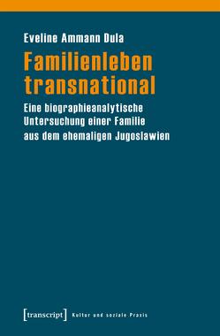 Familienleben transnational von Ammann Dula,  Eveline
