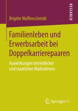 Familienleben und Erwerbsarbeit bei Doppelkarrierepaaren von Waffenschmidt,  Brigitte