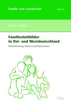 Familienleitbilder in Ost- und Westdeutschland von Schiefer,  Katrin