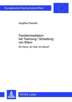 Familienmediation bei Trennung / Scheidung von Eltern von Peschke,  Angelika