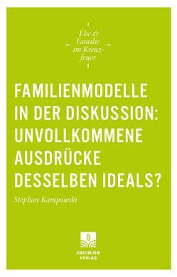Familienmodelle in der Diskussion: unvollkommene Ausdrücke desselben Ideals? von Kampowski,  Stephan, Weißenberger,  Johanna