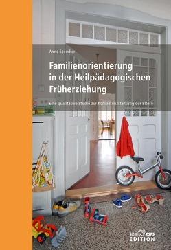 Familienorientierung in der Heilpädagogischen Früherziehung von Steudler,  Anne