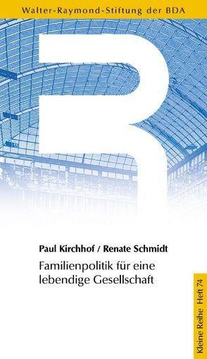 Familienpolitik für eine lebendige Gesellschaft von Kirchhof,  Paul, Schmidt,  Renate