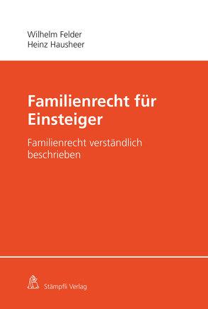 Familienrecht für Einsteiger von Felder,  Wilhelm, Hausheer,  Heinz