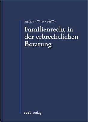 Familienrecht in der erbrechtlichen Beratung von Möller,  Gudrun, Ritter,  Heiko, Siebert,  Holger