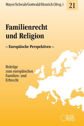 Familienrecht und Religion von Gottwald,  Peter, Henrich,  Dieter, Mayer,  Claudia, Schwab,  Dieter