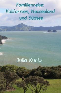Familienreise: Kalifornien, Neuseeland & Südsee von Kurtz,  Julia