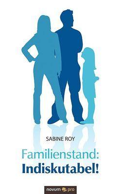 Familienstand: Indiskutabel! von Roy,  Sabine