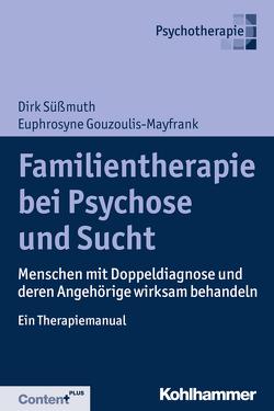 Familientherapie bei Psychosen und Sucht von Gouzoulis-Mayfrank,  Euphrosyne, Süßmuth,  Dirk