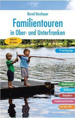 Familientouren in Ober- und Unterfranken von Deschauer,  Bernd