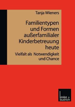 Familientypen und Formen außerfamilialer Kinderbetreuung heute von Wieners,  Tanja