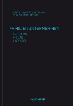 Familienunternehmen gestern – heute – morgen von Ebel,  Karin, May,  Karin, Rau,  Sabine, Zinkann,  Reinhard Chr.