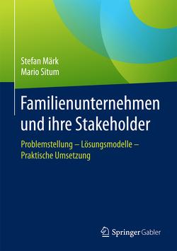 Familienunternehmen und ihre Stakeholder von Märk,  Stefan, Situm,  Mario