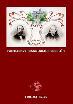 Familienverband Julius Erbslöh – Eine Zeitreise von Erbslöh,  Andreas