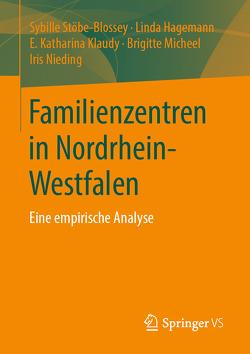 Familienzentren in Nordrhein-Westfalen von Hagemann,  Linda, Klaudy,  E. Katharina, Micheel,  Brigitte, Nieding,  Iris, Stöbe-Blossey,  Sybille