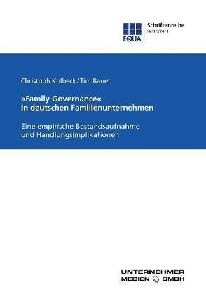"""""""Family Governance"""" in deutschen Familienunternehmen von Bauer,  Tim, Haftlmeier-Seiffert,  Rena, Kolbeck,  Christoph"""