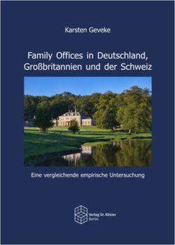 Family Offices in Deutschland, Großbritannien und der Schweiz von Geveke,  Karsten