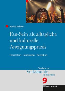 Fan-Sein als alltägliche und kulturelle Aneignungspraxis von Kellner,  Karina