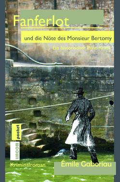 Fanferlot und die Nöte des Monsieur Bertomy von Gaboriau,  Émile