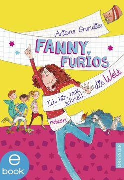 Fanny Furios – Ich bin mal schnell die Welt retten von Badstuber,  Martina, Grundies,  Ariane