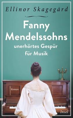 Fanny Mendelssohns unerhörtes Gespür für Musik von Elsässer,  Regine, Skagegård,  Ellinor