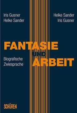 Fantasie und Arbeit von Gusner,  Iris, Sander,  Helke