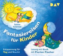Fantasiereisen für Kinder – Entspannung für Tag und Nacht von Fischer,  Florian, Kalwitzki,  Sabine