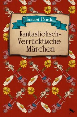 Fantastiolisch-verrücktische Märchen von Baake,  Thommi, Jähngen,  Tim