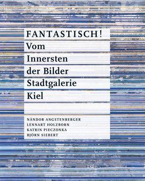 FANTASTISCH ! Vom Innersten der Bilder von Kruska,  Peter, Landeshauptstadt Kiel,  Stadtgalerie Kiel, Zeigerer,  Wolfgang