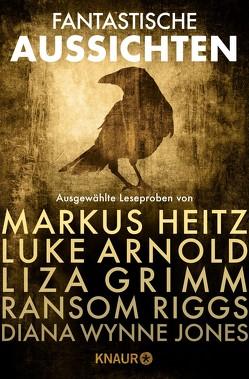 Fantastische Aussichten: Fantasy & Science Fiction bei Knaur von Arnold,  Luke, Grimm,  Liza, Heitz,  Markus, Riggs,  Ransom, Wynne Jones,  Diana