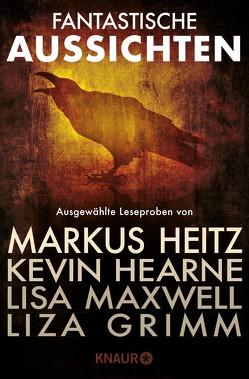 Fantastische Aussichten: Fantasy & Science Fiction bei Knaur von Grimm,  Liza, Haderer,  Katharina, Hearne,  Kevin, Heitz,  Markus, Maxwell,  Lisa, Smith-Spark,  Anna