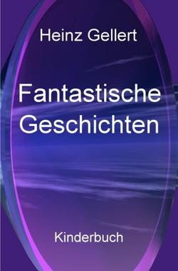 Fantastische Geschichten von Gellert,  Heinz