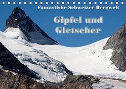 Fantastische Schweizer Bergwelt – Gipfel und Gletscher / CH-Version (Tischkalender 2019 DIN A5 quer) von Friederich,  Rudolf
