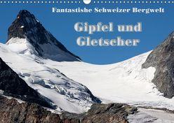 Fantastische Schweizer Bergwelt – Gipfel und Gletscher (Wandkalender 2019 DIN A3 quer) von Friederich,  Rudolf