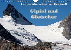 Fantastische Schweizer Bergwelt – Gipfel und Gletscher (Wandkalender 2019 DIN A4 quer) von Friederich,  Rudolf