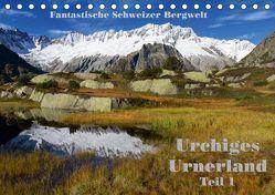 Fantastische Schweizer Bergwelt – Urchiges Urnerland – Teil 1 (Tischkalender 2019 DIN A5 quer) von Friederich,  Rudolf