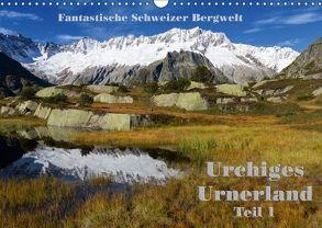 Fantastische Schweizer Bergwelt – Urchiges Urnerland – Teil 1 (Wandkalender 2018 DIN A3 quer) von Friederich,  Rudolf
