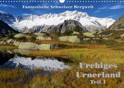 Fantastische Schweizer Bergwelt – Urchiges Urnerland – Teil 1 (Wandkalender 2019 DIN A3 quer) von Friederich,  Rudolf