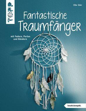 Fantastische Traumfänger (kreativ.kompakt.) von Eder,  Elke