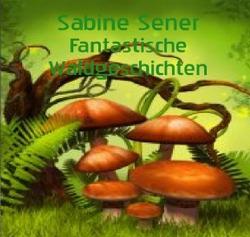 Fantastische Waldgeschichten von Sener,  Sabine