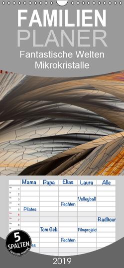 Fantastische Welten Mikrokristalle – Familienplaner hoch (Wandkalender 2019 <strong>21 cm x 45 cm</strong> hoch) von Becker,  Silvia