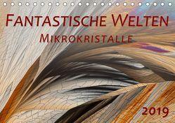 Fantastische Welten Mikrokristalle (Tischkalender 2019 DIN A5 quer) von Becker,  Silvia