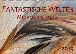 Fantastische Welten Mikrokristalle (Wandkalender 2019 DIN A2 quer) von Becker,  Silvia