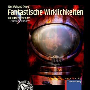 FANTASTISCHE WIRKLICHKEITEN von Schorm,  Rainer, Weigand,  Jörg